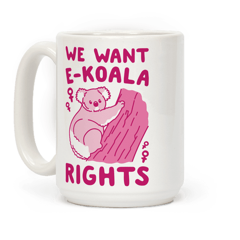 We Want E-koala Rights Koala Parody Coffee Mug