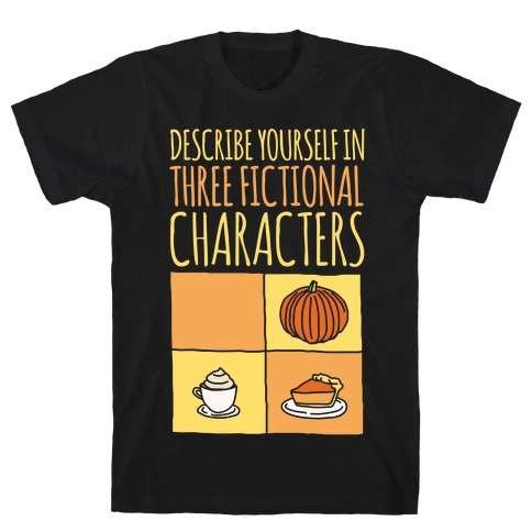 Describe Yourself In Three Fictional Characters White Print Mens T-Shirt