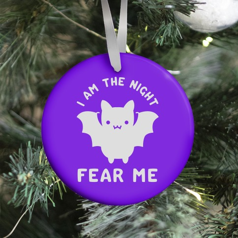 I Am The Night Fear Me Ornament
