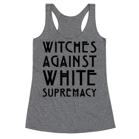 Witches Against White Supremacy  Racerback Tank Top