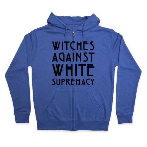 Witches Against White Supremacy  Zip Hoodie