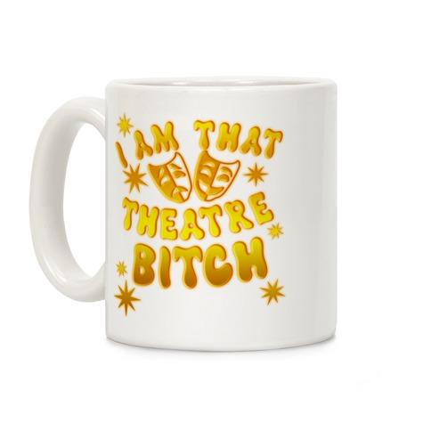 I Am That Theatre Bitch Coffee Mug