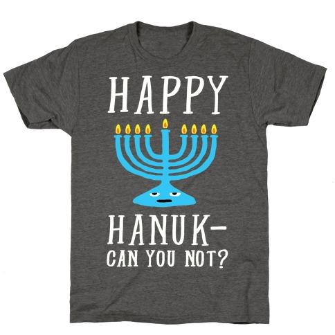 Happy Hanuk-Can You Not T-Shirt