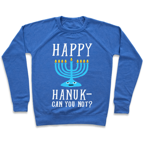 Happy Hanuk-Can You Not Pullover