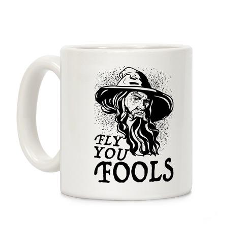 """""""Fly you Fools"""" Gandalf Coffee Mug"""