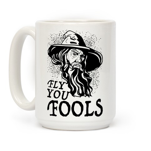 """Fly you Fools"" Gandalf Coffee Mug"
