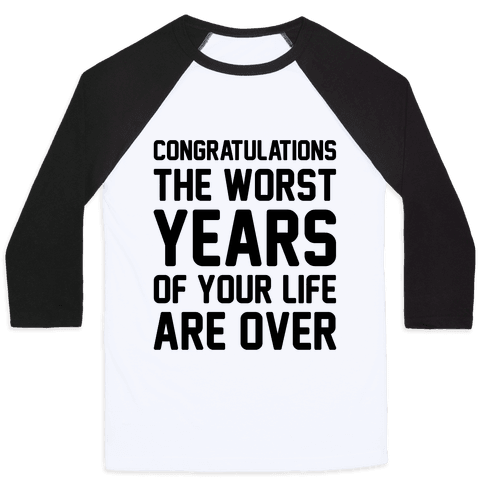 Congratulations The Worst Years of Your Life Are Over  Baseball Tee
