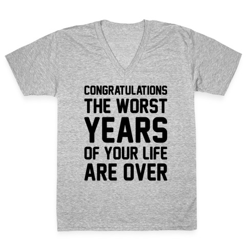 Congratulations The Worst Years of Your Life Are Over V-Neck Tee Shirt