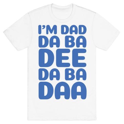 I'm Dad Da Ba Dee Da Ba Daa T-Shirt