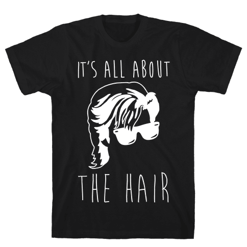 It's All About The Hair Parody White Print Mens T-Shirt