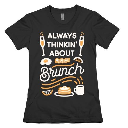 Always Thinkin' About Brunch Womens T-Shirt