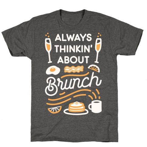 Always Thinkin' About Brunch T-Shirt