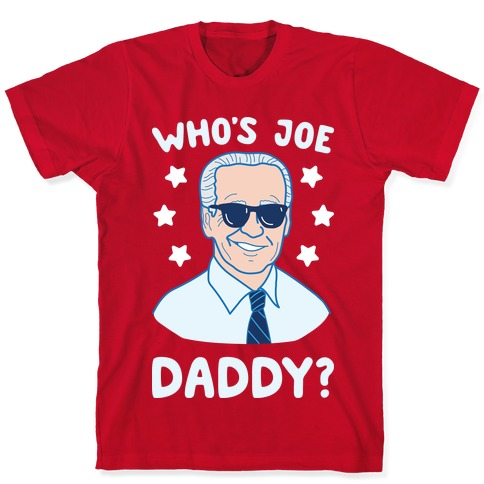 Who S Joe Daddy T Shirts Lookhuman Frequent special offers and discounts up to 70% off for all products! who s joe daddy t shirts lookhuman