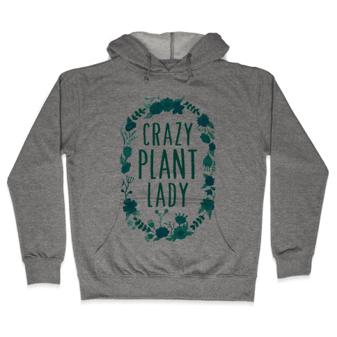 Crazy Plant Lady Hooded Sweatshirt