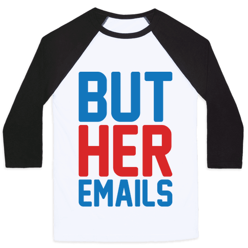 But Her Emails  Baseball Tee