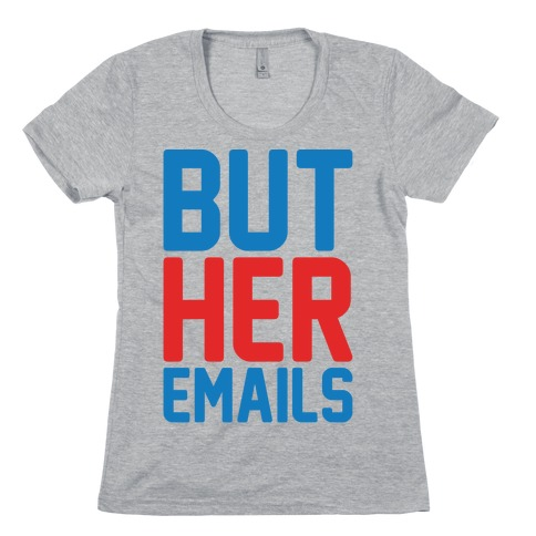 But Her Emails Womens T-Shirt