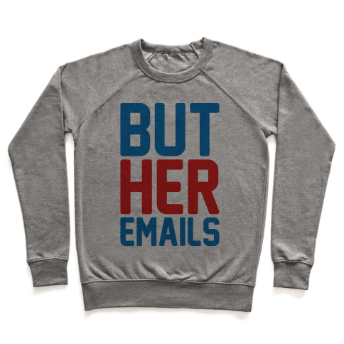 But Her Emails  Pullover