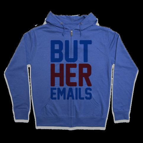 But Her Emails  Zip Hoodie