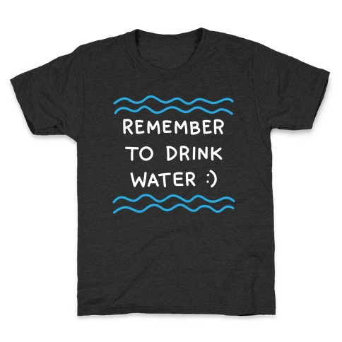 Remember To Drink Water Kids T-Shirt