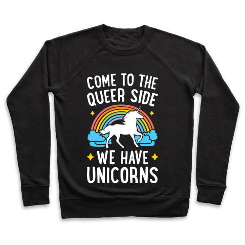 Come To The Queer Side We Have Unicorns Pullover