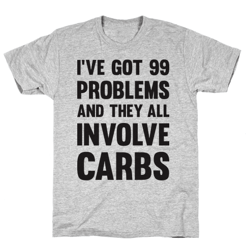 I've Got 99 Problems And They All Involve Carbs Mens T-Shirt