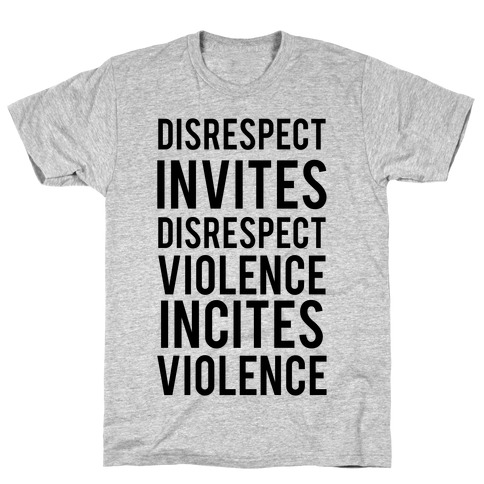 Disrespect Invites Disrespect T-Shirt