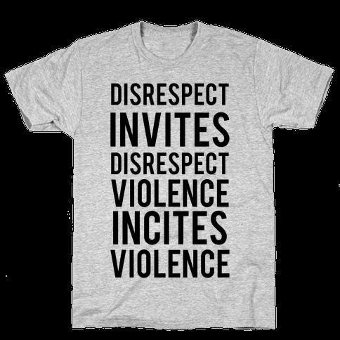 Disrespect Invites Disrespect Mens T-Shirt