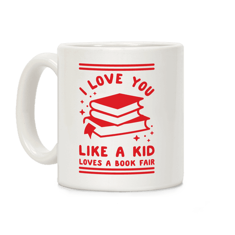 I Love You Like A Kid Loves Book Fair Coffee Mug