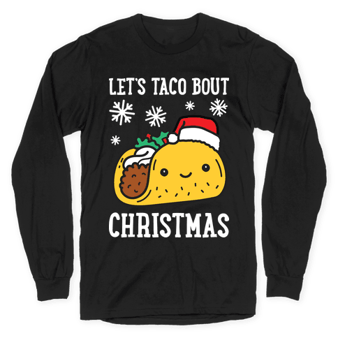 Let's Taco Bout Christmas Long Sleeve T-Shirt