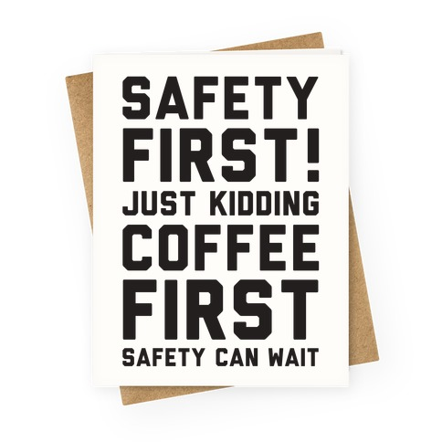 Safety First Coffee First Greeting Card