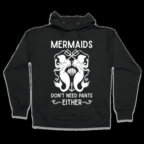 Mermaids Don't Need Pants either Hooded Sweatshirt