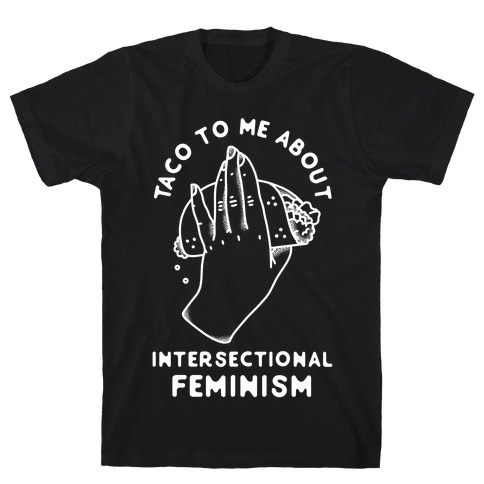 Taco To Me About Intersectional Feminism T-Shirt