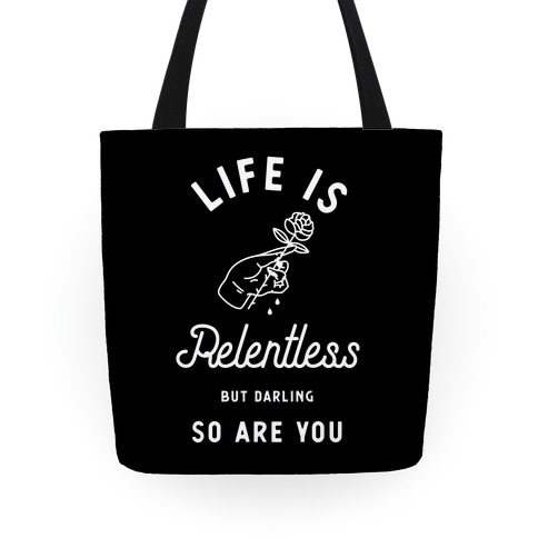 Life is Relentless But Darling So Are You Tote