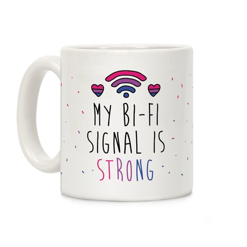 My Bi-Fi Signal Is Strong Coffee Mug