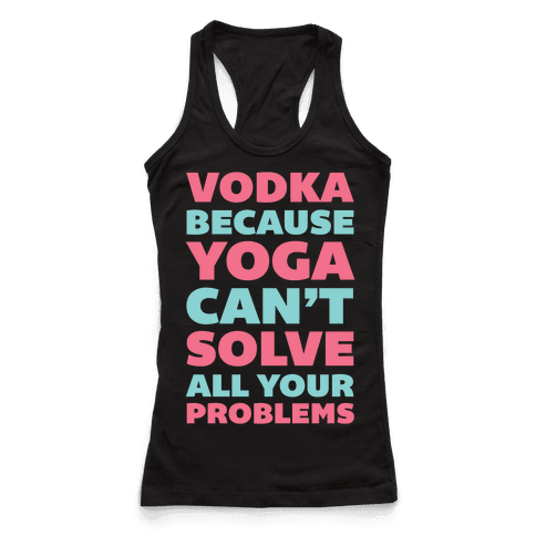 Vodka Because Yoga Can't Solve All Your Problems