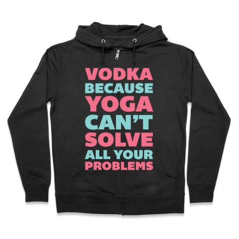 00c007cc272 Vodka Because Yoga Can't Solve All Your Problems Hoodie | LookHUMAN