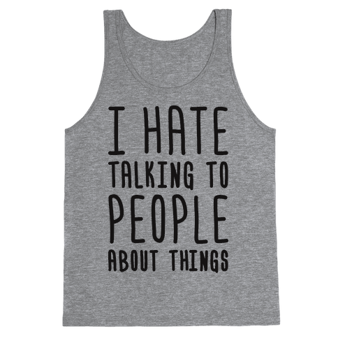 I Hate Talking To People About Things Tank Top
