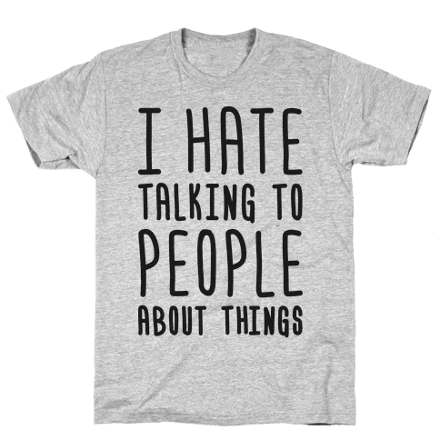 I Hate Talking To People About Things Mens T-Shirt