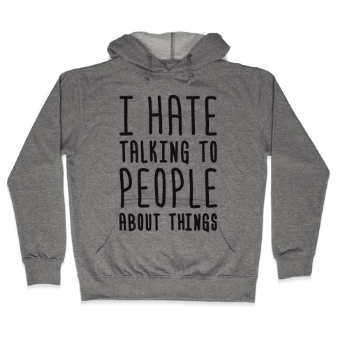 I Hate Talking To People About Things Hooded Sweatshirt