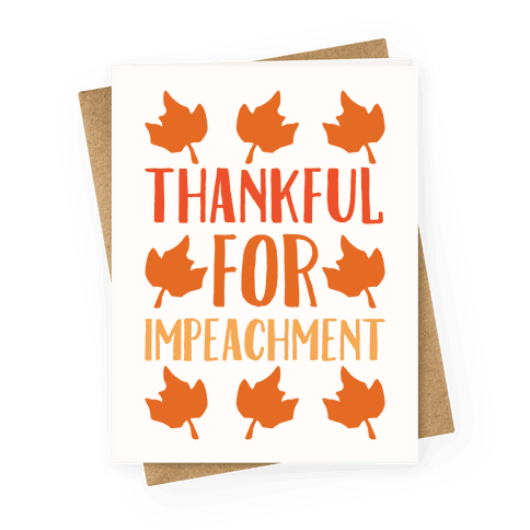 Thankful For Impeachment White Print Greeting Card