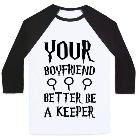 Your Boyfriend Better Be A Keeper Parody Baseball Tee
