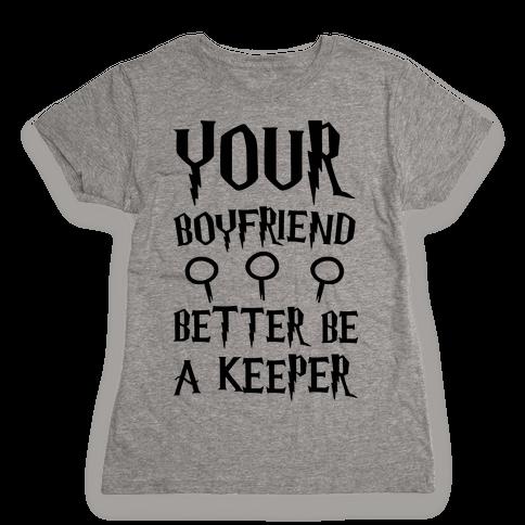 Your Boyfriend Better Be A Keeper Parody Womens T-Shirt