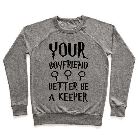 Your Boyfriend Better Be A Keeper Parody Pullover