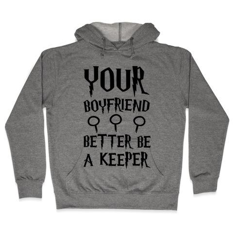 Your Boyfriend Better Be A Keeper Parody Hooded Sweatshirt
