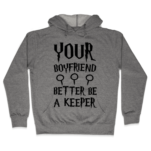 Your Boyfriend Better Be A Keeper Parody Hooded Sweatshirt