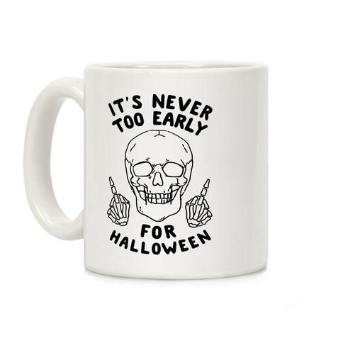It's Never Too Early For Halloween Coffee Mug