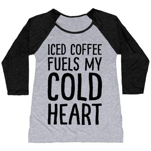 Iced Coffee Fuels My Cold Heart Baseball Tee