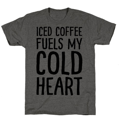 Iced Coffee Fuels My Cold Heart T-Shirt