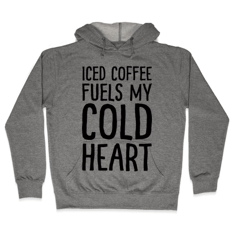 Iced Coffee Fuels My Cold Heart Hooded Sweatshirt