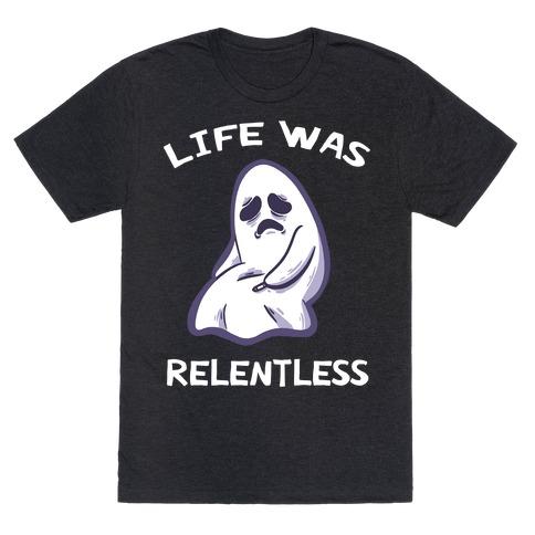 Life Was Relentless T-Shirt